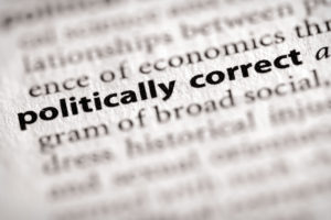 "The dictionary definition of ""politically correct."""